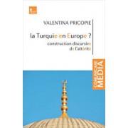 La Turquie en Europe' Construction discursive de l'alterite/Valentina Pricopie