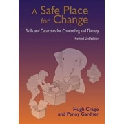 A Safe Place for Change, Revised 2nd Edition: Skills and Capabilities for Counselling and Therapy, Paperback/Hugh Crago