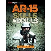 AR-15 Skills & Drills: Learn to Run Your AR Like a Pro, Paperback