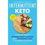 The Beginner's Guide to Intermittent Keto: Combine the Powers of Intermittent Fasting with a Ketogenic Diet to Lose Weight and Feel Great, Paperback/Jennifer Perillo