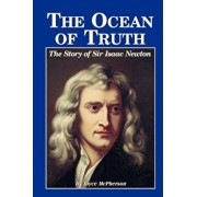 The Ocean of Truth: The Story of Sir Isaac Newton, Paperback/Joyce McPherson