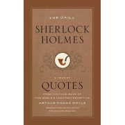 The Daily Sherlock Holmes: A Year of Quotes from the Case-Book of the World's Greatest Detective, Paperback/Arthur Conan Doyle