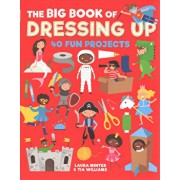 The Big Book of Dressing Up: 40 Fun Projects to Make with Kids, Paperback/Laura Minter