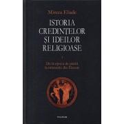 Istoria credintelor si ideilor religioase. Vol. 1: De la epoca de piatra la misterele din Eleusis/Mircea Eliade