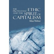 The Protestant Ethic and the Spirit of Capitalism, Hardcover/Max Weber