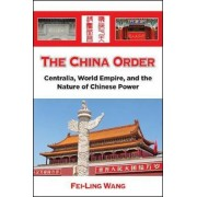 The China Order: Centralia, World Empire, and the Nature of Chinese Power, Hardcover
