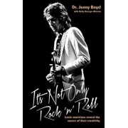 It's Not Only Rock 'n' Roll: Iconic Musicians Reveal the Source of Their Creativity, Paperback/Jenny Boyd