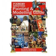 Foundry Miniatures Painting & Modeling Guide Kevin Dallimore; Bryan Ansell