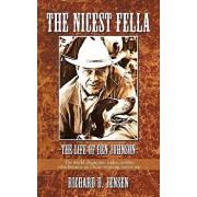 The Nicest Fella - The Life of Ben Johnson: The World Champion Rodeo Cowboy Who Became an Oscar-Winning Movie Star, Paperback/D. Jensen Richard D. Jensen