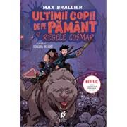 Ultimii copii de pe Pamant si Regele Cosmar/Max Brallier