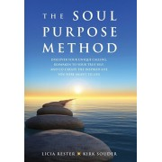 The Soul Purpose Method: Discover your unique calling, Reawaken to your True Self, and Co-create the inspired life you were meant to live, Hardcover/Licia Rester