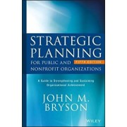 Strategic Planning for Public and Nonprofit Organizations: A Guide to Strengthening and Sustaining Organizational Achievement, Hardcover (5th Ed.)/John M. Bryson