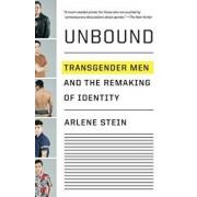 Unbound: Transgender Men and the Remaking of Identity, Paperback/Arlene Stein