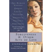 Forgiveness and Other Acts of Love, Paperback/Stephanie Dowrick