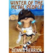 Winter of the Metal People: The Untold Story of America's First Indian War, Paperback/Dennis Herrick