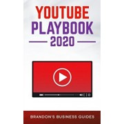 YouTube Playbook 2020: The Practical Guide To Rapidly Growing Your YouTube Channels, Building a Loyal Tribe, and Monetizing Your Following, Paperback/Brandon's Business Guides