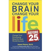 Change Your Brain, Change Your Life (Before 25): Change Your Developing Mind for Real-World Success, Paperback