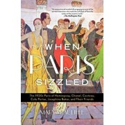 When Paris Sizzled: The 1920s Paris of Hemingway, Chanel, Cocteau, Cole Porter, Josephine Baker, and Their Friends, Paperback/Mary McAuliffe