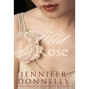 The Wild Rose, Hardcover/Jennifer Donnelly