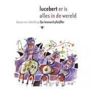 Er is alles in de wereld - Erven Lucebert en Ilja Leonard Pfeijffer