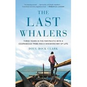 The Last Whalers: Three Years in the Far Pacific with a Courageous Tribe and a Vanishing Way of Life, Hardcover/Doug Bock Clark