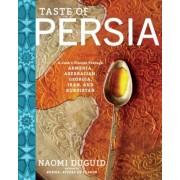 Taste of Persia: A Cook's Travels Through Armenia, Azerbaijan, Georgia, Iran, and Kurdistan, Hardcover