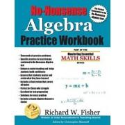 No-Nonsense Algebra Practice Workbook, Paperback/Richard W. Fisher