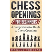 Chess Openings for Beginners: A Comprehensive Guide to Chess Openings, Paperback/Magnus Templar
