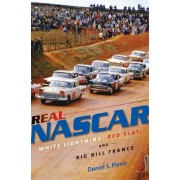 Real NASCAR: White Lightning, Red Clay, and Big Bill France, Paperback