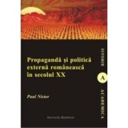 Propaganda si politica externa romaneasca in secolul XX - Paul Nistor