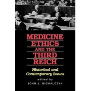 Medicine, Ethics, and the Third Reich: Historical and Contemporary Issues, Paperback/John J. Michalczyk