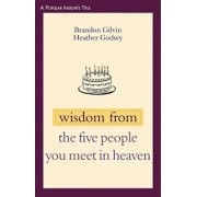 Wisdom from the Five People You Meet in Heaven, Paperback/Brandon Gilvin