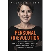Personal Revolution: How to Be Happy, Change Your Life, and Do That Thing You've Always Wanted to Do, Hardcover/Allison Task