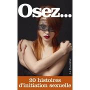 La Musardine Osez... 20 Histoires d'Initiation Sexuelle