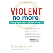 Violent No More: Helping Men End Domestic Abuse, Paperback/Michael Paymar