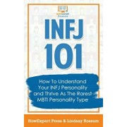 Infj 101: How to Understand Your Infj Personality and Thrive as the Rarest Mbti Personality Type, Paperback/Howexpert Press