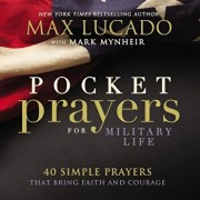 Pocket Prayers for Military Life: 40 Simple Prayers That Bring Faith and Courage, Hardcover/Max Lucado