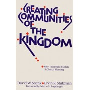 Creating Communities of the Kingdom: New Testament Models of Church Planting, Paperback/David W. Shenk
