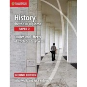 History for the Ib Diploma Paper 2 Causes and Effects of 20th Century Wars, Paperback (2nd Ed.)/Mike Wells