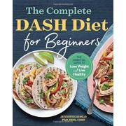 The Complete Dash Diet for Beginners: The Essential Guide to Lose Weight and Live Healthy, Paperback