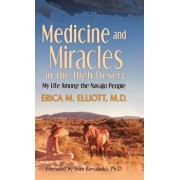 Medicine and Miracles in the High Desert: My Life Among the Navajo People, Hardcover/Erica M. Elliott M. D.
