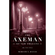 The Axeman of New Orleans: The True Story, Hardcover