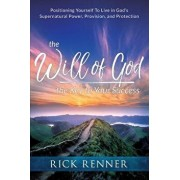 The Will of God, the Key to Your Success: Positioning Yourself to Live in God's Supernatural Power, Provision, and Protection, Paperback/Rick Renner