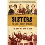 Sisters: The Lives of America's Suffragists, Paperback/Jean H. Baker