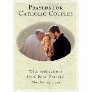 Prayers for Catholic Couples: With Reflections from Pope Francis' the Joy of Love, Paperback