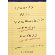 Stories from Trailblazing Women Lawyers: Lives in the Law, Hardcover