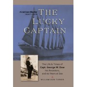 The Lucky Captain: The Story of George W. Dow, His Ancestors, and 40 Years at Sea