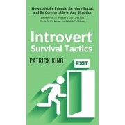 Introvert Survival Tactics: How to Make Friends, Be More Social, and Be Comfortable In Any Situation (When You're People'd Out and Just Want to Go, Hardcover/Patrick King