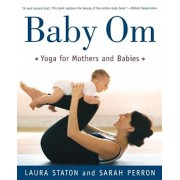 Baby Om: Yoga for Mothers and Babies, Paperback