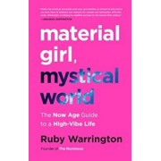 Material Girl, Mystical World: The Now Age Guide to a High-Vibe Life, Hardcover/Ruby Warrington